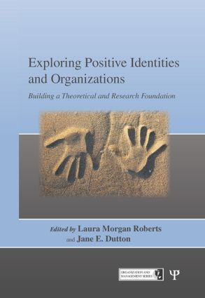 Exploring Positive Identities and Organizations: Building a Theoretical and Research Foundation, 1st Edition (Hardback) book cover