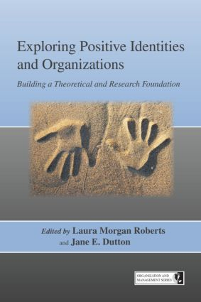 Exploring Positive Identities and Organizations: Building a Theoretical and Research Foundation book cover