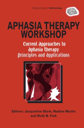Aphasia Therapy Workshop: Current Approaches to Aphasia Therapy - Principles and Applications: A Special Issue of Aphasiology (Hardback) book cover