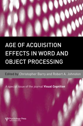 Age of Acquisition Effects in Word and Object Processing: A Special Issue of Visual Cognition (Hardback) book cover