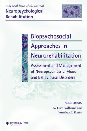 Biopsychosocial Approaches to Neurorehabilitation Assessment and Management of Neuropsychiatric Mood and Behavioural Disorders: A Special Issue of Neuropsychological Rehabilitation book cover