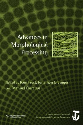 Advances in Morphological Processing: A Special Issue of Language and Cognitive Processes (Hardback) book cover