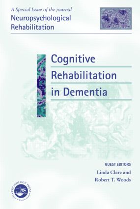 Cognitive Rehabilitation in Dementia: A Special Issue of Neuropsychological Rehabilitation, 1st Edition (Hardback) book cover