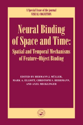 Neural Binding of Space and Time: Spatial and Temporal Mechanisms of Feature-object Binding: A Special Issue of Visual Cognition (Hardback) book cover