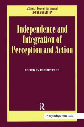 Independence and Integration of Perception and Action: A Special Issue of Visual Cognition, 1st Edition (Hardback) book cover