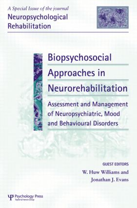 Biopsychosocial Approaches in Neurorehabilitation: Assessment and Management of Neuropsychiatric, Mood and Behavioural Disorders: A Special Issue of Neuropsychological Rehabilitation, 1st Edition (Hardback) book cover