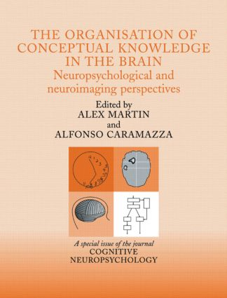 The Organisation of Conceptual Knowledge in the Brain: Neuropsychological and Neuroimaging Perspectives: A Special Issue of Cognitive Neuropsychology (Hardback) book cover