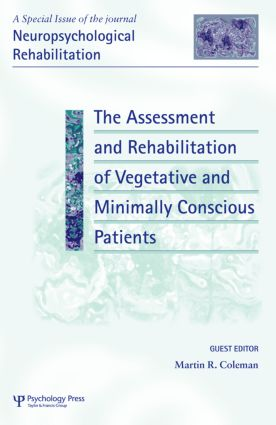 The Assessment and Rehabilitation of Vegetative and Minimally Conscious Patients: A Special Issue of Neuropsychological Rehabilitation book cover