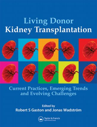 Living Donor Kidney Transplantation: Current Practices, Emerging Trends and Evolving Challenges, 1st Edition (Hardback) book cover