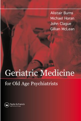 Geriatric Medicine for Old-Age Psychiatrists: 1st Edition (Hardback) book cover