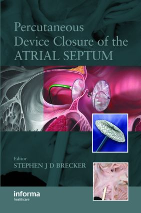 Percutaneous Device Closure of the Atrial Septum: 1st Edition (Hardback) book cover