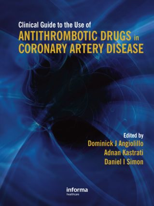 Clinical Guide to the Use of Antithrombotic Drugs in Coronary Artery Disease: 1st Edition (Hardback) book cover