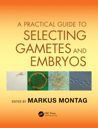 A Practical Guide to Selecting Gametes and Embryos: 1st Edition (Hardback) book cover