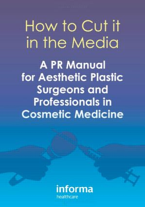 How to Cut it in the Media: A PR Manual for Aesthetic Plastic Surgeons and Professionals in Cosmetic Medicine, 1st Edition (Paperback) book cover