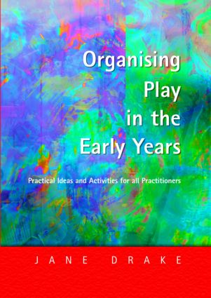 Organising Play in the Early Years: Practical Ideas for Teachers and Assistants, 1st Edition (Paperback) book cover