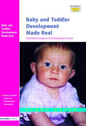 Baby and Toddler Development Made Real: Featuring the Progress of Jasmine Maya 0-2 Years, 1st Edition (Paperback) book cover