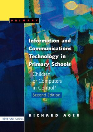 Information and Communications Technology in Primary Schools: Children or Computers in Control?, 1st Edition (Paperback) book cover