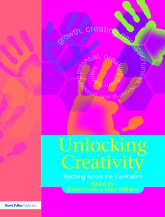 Unlocking Creativity: A Teacher's Guide to Creativity Across the Curriculum book cover