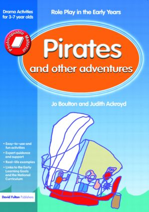 Pirates and Other Adventures: Role Play in the Early Years Drama Activities for 3-7 year-olds, 1st Edition (e-Book) book cover