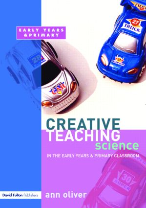 Creative Teaching: Science in the Early Years and Primary Classroom: 1st Edition (Paperback) book cover