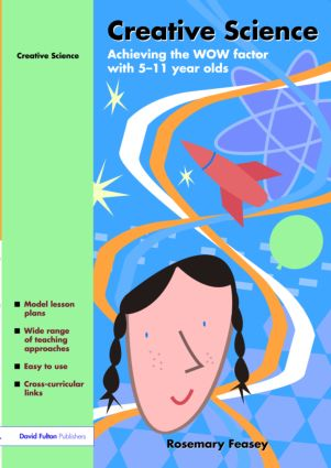 Creative Science: Achieving the WOW Factor with 5-11 Year Olds, 1st Edition (Paperback) book cover