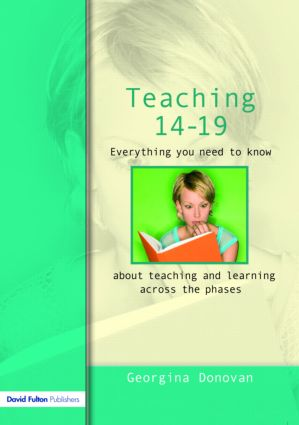 Teaching 14-19: Everything you need to know....about learning and teaching across the phases book cover