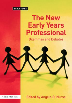 The New Early Years Professional: Dilemmas and Debates, 1st Edition (Paperback) book cover
