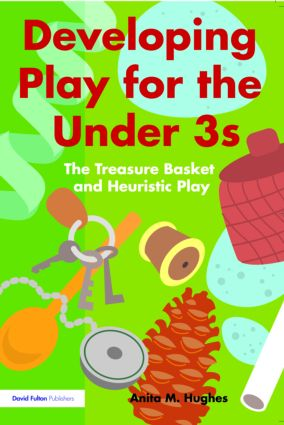 Developing Play for the Under 3s: The Treasure Basket and Heuristic Play book cover