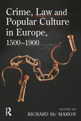 Crime, Law and Popular Culture in Europe, 1500-1900: 1st Edition (Paperback) book cover