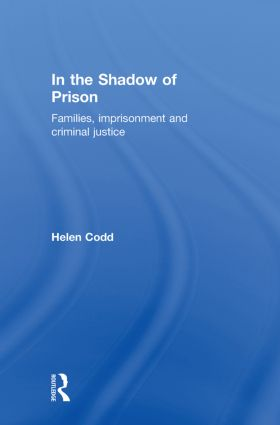 In the Shadow of Prison: Families, Imprisonment and Criminal Justice, 1st Edition (Hardback) book cover
