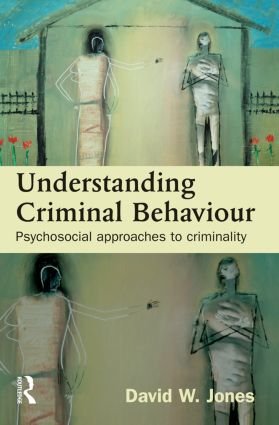 Understanding Criminal Behaviour: Psychosocial Approaches to Criminality, 1st Edition (Hardback) book cover