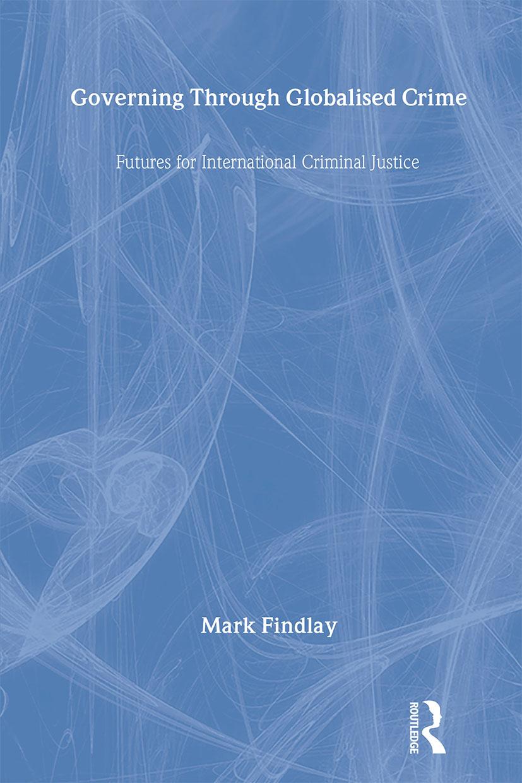 Governing Through Globalised Crime: Futures for International Criminal Justice, 1st Edition (Hardback) book cover