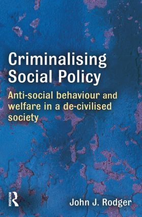 Criminalising Social Policy: Anti-social Behaviour and Welfare in a De-civilised Society, 1st Edition (Paperback) book cover