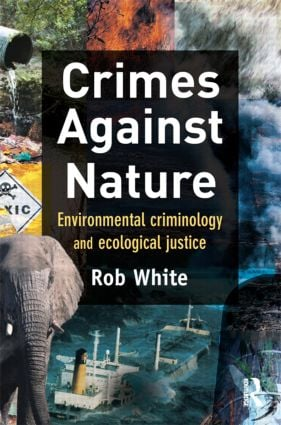 Crimes Against Nature: Environmental Criminology and Ecological Justice, 1st Edition (e-Book) book cover