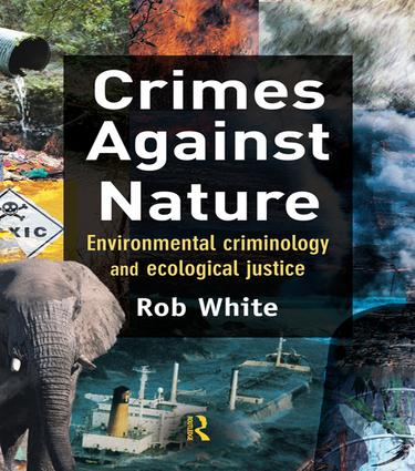 Crimes Against Nature: Environmental Criminology and Ecological Justice, 1st Edition (Hardback) book cover