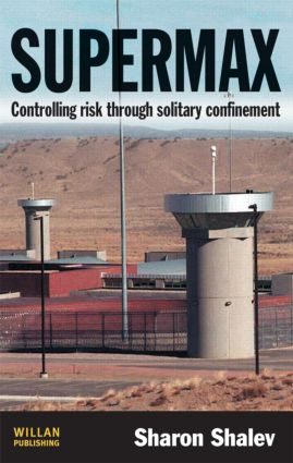 Supermax: Controlling Risk Through Solitary Confinement (Paperback) book cover