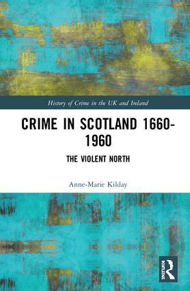 Crime in Scotland 1660-1960: The Violent North?, 1st Edition (Paperback) book cover