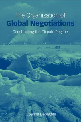 The Organization of Global Negotiations: Constructing the Climate Change Regime, 1st Edition (Hardback) book cover