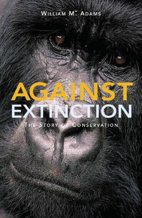 Against Extinction: The Story of Conservation, 1st Edition (Paperback) book cover