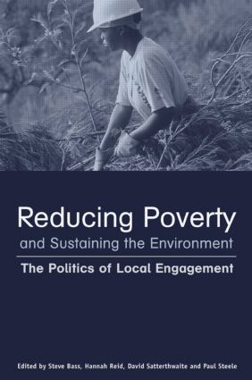 Reducing Poverty and Sustaining the Environment: The Politics of Local Engagement (Paperback) book cover