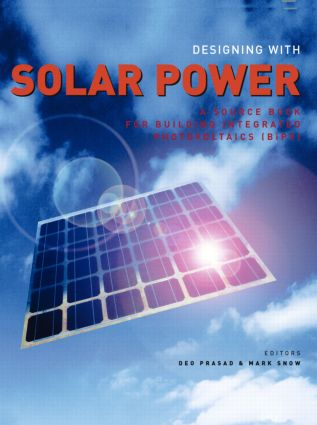 Designing with Solar Power: A Source Book for Building Integrated Photovoltaics (BIPV), 1st Edition (Hardback) book cover