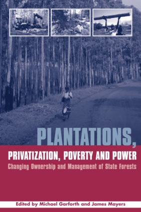 Plantations Privatization Poverty and Power: Changing Ownership and Management of State Forests book cover
