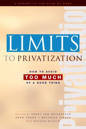Limits to Privatization: How to Avoid Too Much of a Good Thing - A Report to the Club of Rome, 1st Edition (Hardback) book cover