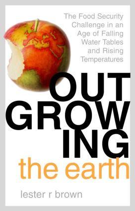 Outgrowing the Earth: The Food Security Challenge in an Age of Falling Water Tables and Rising Temperatures, 1st Edition (Hardback) book cover