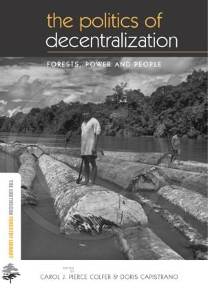The Politics of Decentralization: Forests, Power and People (Hardback) book cover