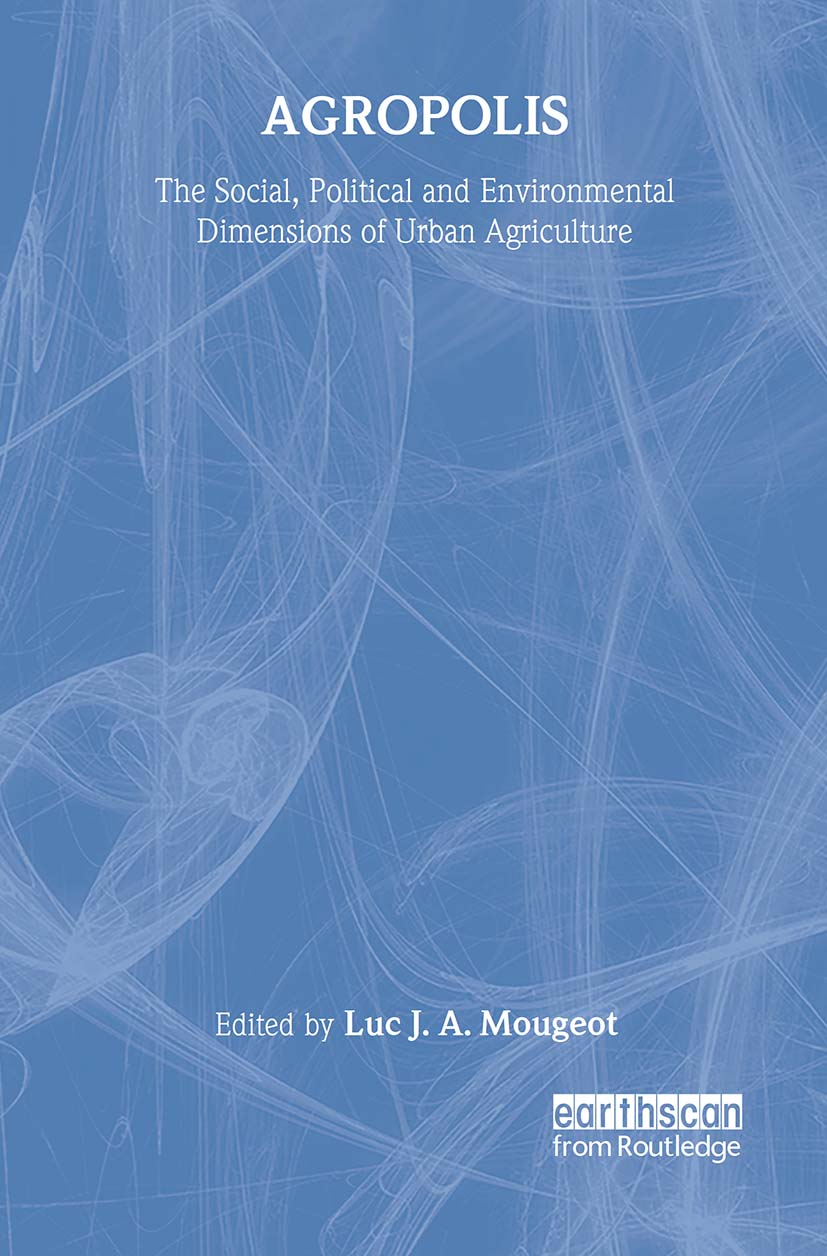 Agropolis: The Social, Political and Environmental Dimensions of Urban Agriculture, 1st Edition (Hardback) book cover