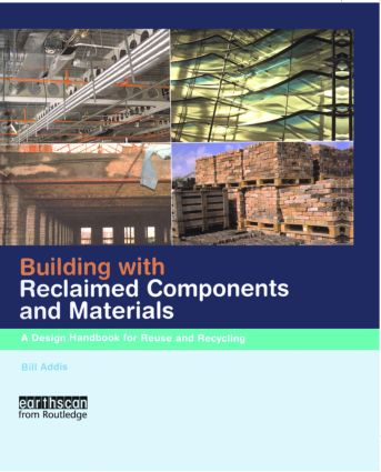Building with Reclaimed Components and Materials: A Design Handbook for Reuse and Recycling, 1st Edition (Hardback) book cover