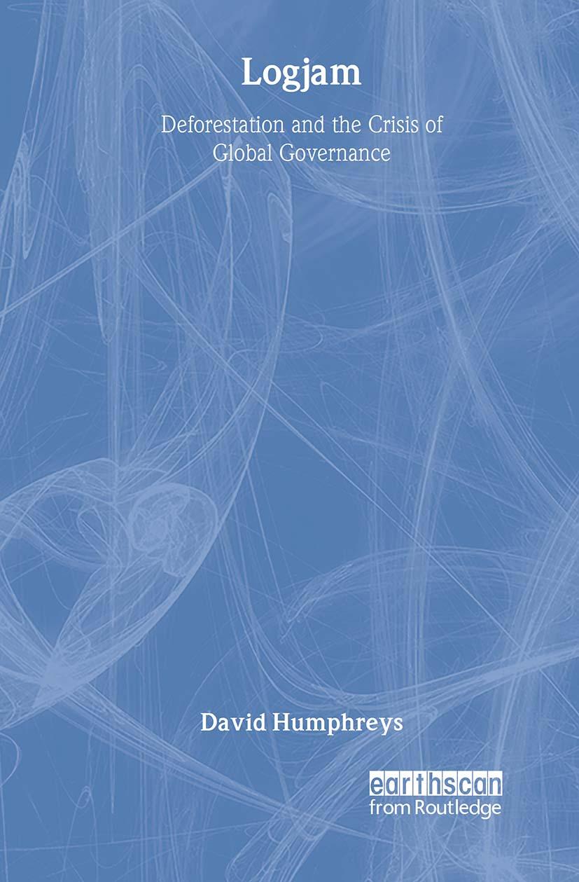 Logjam: Deforestation and the Crisis of Global Governance book cover