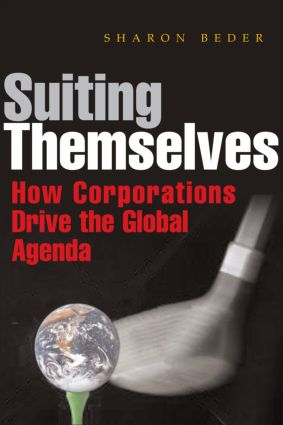 Suiting Themselves: How Corporations Drive the Global Agenda, 1st Edition (Hardback) book cover