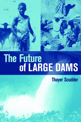 The Future of Large Dams: Dealing with Social, Environmental, Institutional and Political Costs book cover